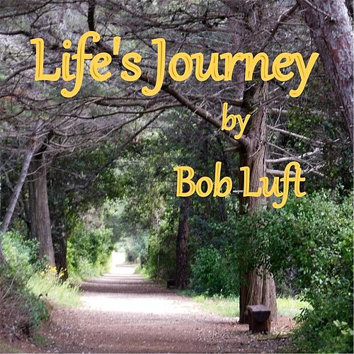 Life's Journey by Bob Luft