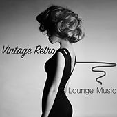 Vintage Retro Lounge Music - Vintage Fashion Lounge & Wonderful Chill Out Music for Total Relaxation de Vintage