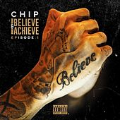 Believe & Achieve - Episode 1 by Chip