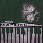 Country Will Never Die by Bill Monroe