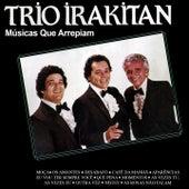 Trio Irakitan Músicas Que Arrepiam by Trio Irakitan