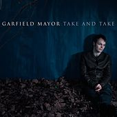 Take and Take by Garfield Mayor