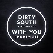 With You (The Remixes) by Dirty South