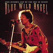 Blue Wild Angel: Jimi Hendrix Live At The Isle Of Wight de Jimi Hendrix