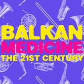 Balkan Medicine: The 21st Century de Various Artists