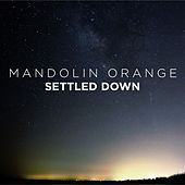Settled Down - Single by Mandolin Orange