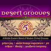 Desert Grooves 5 (A Middle Eastern Blend of Modern Chilled Grooves) by Various Artists