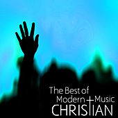 The Best of Modern Christian Music for Praise & Worship by Various Artists