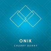 Chubby Bunny - Single by Onik