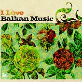 I Love Balkan Music by Various Artists