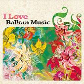 I Love Balkan Music, Vol. 2 von Various Artists