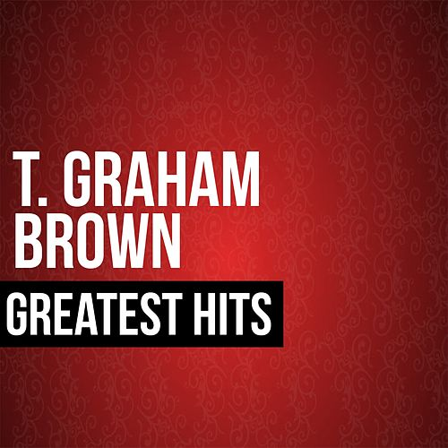 T. Graham Brown Greatest Hits by T. Graham Brown