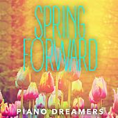 Spring Forward by Piano Dreamers