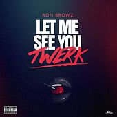 Let Me See You Twerk von Ron Browz