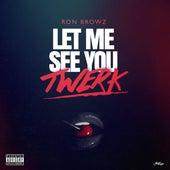 Let Me See You Twerk de Ron Browz
