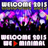 Welcome 2015 (We Minimal) by Various Artists