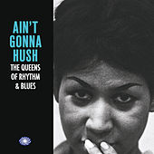 Ain't Gonna Hush: The Queens of Rhythm & Blues de Various Artists