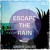 Escape the Rain, Vol. 2 (Sunshine Chillout) by Various Artists