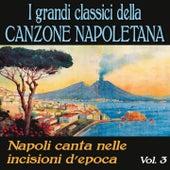 I grandi classici della canzone napoletana, Vol. 3 (Napoli canta nelle incisioni d'epoca) by Various Artists