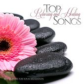 Top Relaxing and Healing Songs (Best Playlist for Your Relaxation) by Various Artists