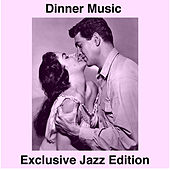 Dinner Music (Exclusive Jazz Collection) by Various Artists