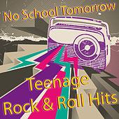 Teenage Rock & Roll Hits (No School Tomorrrow) de Various Artists