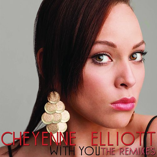 With You (The Remixes) von Cheyenne Elliott