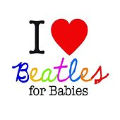 I Love Beatles For Babies by The Lullaby Orchestra