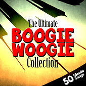 The Ultimate Boogie Woogie Collection - 50 Classic Songs by Various Artists