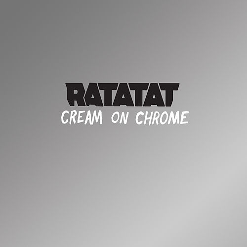 Cream On Chrome by Ratatat