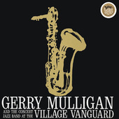 Concert Jazz Band Live At The Village Vanguard by Gerry Mulligan
