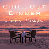 Chill out Dinner Love Songs by Various Artists