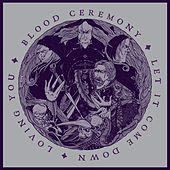 Let It Come Down by Blood Ceremony