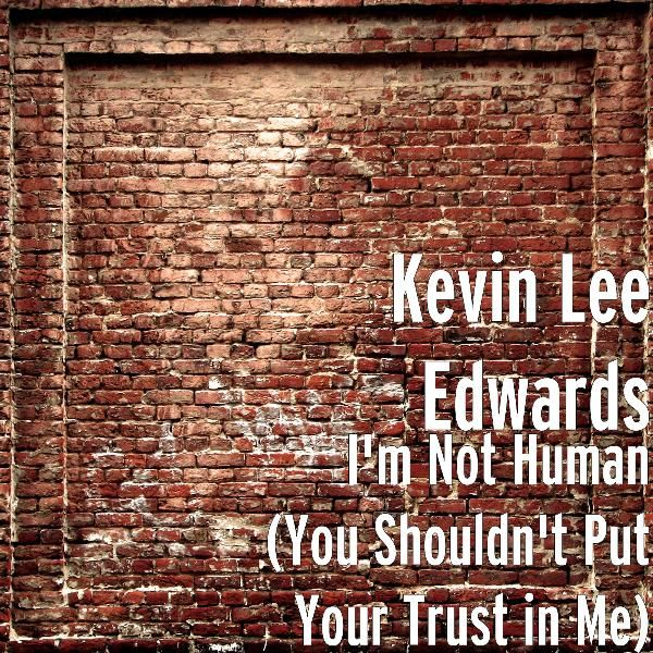Im Not Human You Shouldnt Put Your Trust In Me Single By Kevin