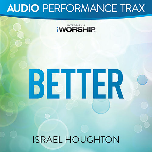 Better by Israel Houghton