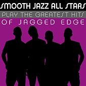 Smooth Jazz All Stars Play the Greatest Hits of Jagged Edge de Smooth Jazz Allstars