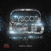 Tyscot LOUD Platinum Mixtape 2015 by Various Artists