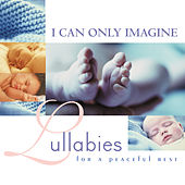 I Can Only Imagine: Lullabies For a Peaceful Rest by Various Artists