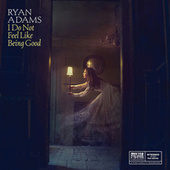 I Do Not Feel Like Being Good by Ryan Adams