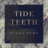 Tide Teeth by Night Beds