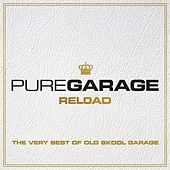 Pure Garage Reload - The Very Best Of Old Skool Garage by Various Artists