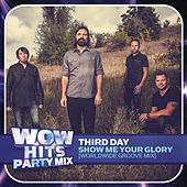 Show Me Your Glory (Worldwide Groove Mix) von Third Day