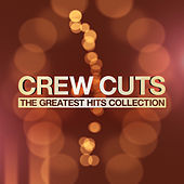 The Greatest Hits Collection by The  Crew Cuts