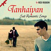Tanhaiyan - Sad Romantic Songs by Various Artists