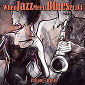 When Jazz Meets Blues, Pt. 4 by Various Artists
