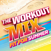The Workout Mix - Fit For Summer by Various Artists