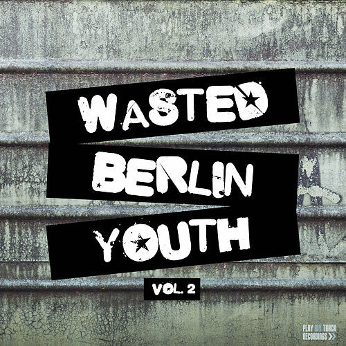 Wasted Berlin Youth, Vol. 2 by Various Artists