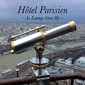 Hotel Parisien - As Lounge Goes By by Various Artists