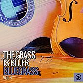 The Grass Is Bluer: Bluegrass, Vol. 4 by Various Artists