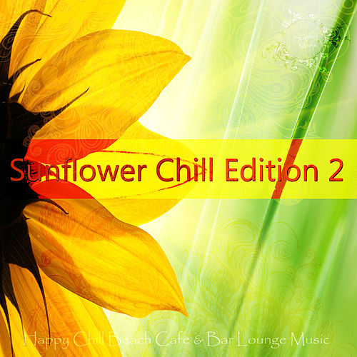 Sunflower Chill Edition 2 (Happy Chill Beach Cafe & Bar Lounge Music) by Various Artists